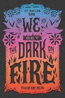 Cover image for We set the dark on fire / Tehlor Kay Mejia.