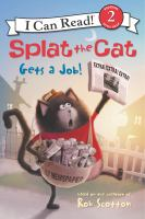 Cover image for Splat the Cat gets a job! / cover art by Rob Scotton ; text by Laura Driscoll ; interior illustrations by Robert Eberz.