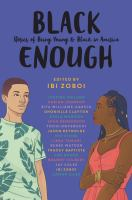 Cover image for Black enough : stories of being young & black in America / edited by Ibi Zoboi.