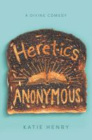 Cover image for Heretics Anonymous : a divine comedy / Katie Henry.