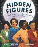 Cover image for Hidden figures : the true story of four black women and the space race / by Margot Lee Shetterly with Winifred Conkling ; illustrated by Laura Freeman.