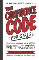 Cover image for The confidence code for girls : taking risks, messing up, & becoming your amazingly imperfect, totally powerful self / Katty Kay & Claire Shipman with JillEllyn Riley ; illustrated by Nan Lawson.