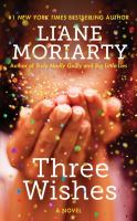 Cover image for Three wishes : a novel / Liane Moriarty.