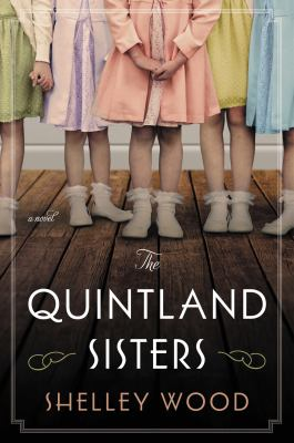Cover image for The Quintland sisters : a novel / Shelley Wood.