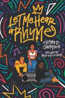 "Cover image for Let me hear a rhyme / Tiffany D. Jackson ; with lyrics by Malik ""Malik-16"" Sharif."