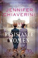 Cover image for Resistance women : a novel / Jennifer Chiaverini.