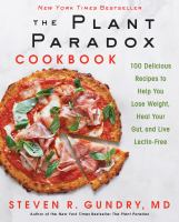 Cover image for The plant paradox cookbook : 100 delicious recipes to help you lose weight, heal your gut, and live lectin-free / Steven R. Gundry, MD.
