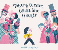 Cover image for Mary wears what she wants / written and illustrated by Keith Negley.
