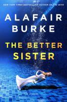 Cover image for The better sister : a novel / Alafair Burke.