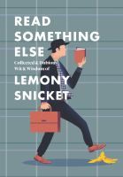 Cover image for Read something else : collected & dubious wit & wisdom of Lemony Snicket.