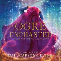 Cover image for Ogre enchanted [compact disc] / Gail Carson Levine.