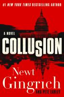 Cover image for Collusion : a novel / Newt Gingrich and Pete Earley.