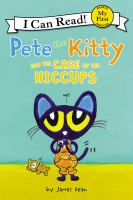 Cover image for Pete the kitty and the case of the hiccups /  by James Dean.