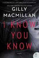 Cover image for I know you know : a novel / Gilly Macmillan.
