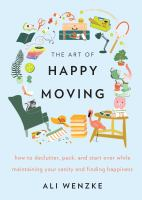 Cover image for The art of happy moving : how to declutter, pack, and start over while maintaining your sanity and finding happiness / Ali Wenzke ; illustrations by Lise Sukhu.
