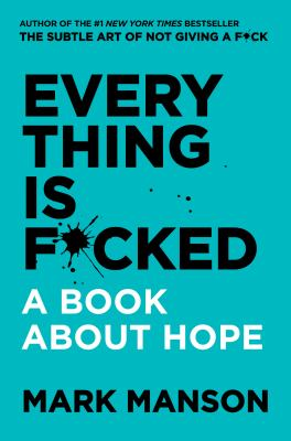 Cover image for Everything is f*cked : a book about hope / Mark Manson.