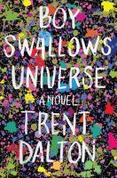Cover image for Boy swallows universe : a novel / Trent Dalton.