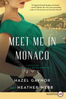 Cover image for Meet me in Monaco [large print] : a novel of Grace Kelly's royal wedding / Hazel Gaynor and Heather Webb.