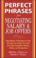 Cover image for Perfect phrases for negotiating salary and job offers : hundreds of ready-to-use phrases to help you get the best possible salary, perks, or promotion / Matthew J. DeLuca and Nanette F. DeLuca.