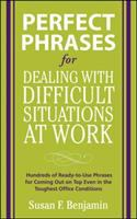 Cover image for Perfect phrases for dealing with difficult situations at work : hundreds of ready-to-use phrases for coming out on top even in the toughest office conditions / Susan F. Benjamin.