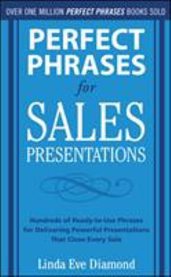 Cover image for Perfect phrases for sales presentations : hundreds of ready-to-use phrases for delivering powerful presentations that close every sale / Linda Eve Diamond.