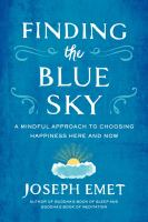 Cover image for Finding the blue sky : a mindful approach to choosing happiness here and now / Joseph Emet.