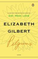 Cover image for Pilgrims / Elizabeth Gilbert.