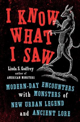 Cover image for I know what I saw : modern-day encounters with monsters of new urban legend and ancient lore / Linda S. Godfrey.