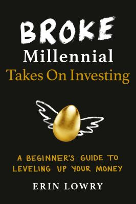 Cover image for Broke millennial takes on investing : a beginner's guide to leveling up your money / Erin Lowry.