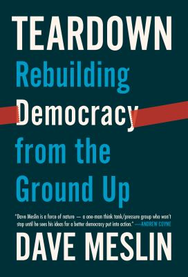 Cover image for Teardown : rebuilding democracy from the ground up / Dave Meslin ; research, Zack Meadow ; illustrations, Marlena Zuber.