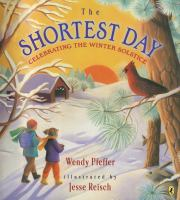 Cover image for The shortest day : celebrating the winter solstice / Wendy Pfeffer ; illustrated by Jesse Reisch.
