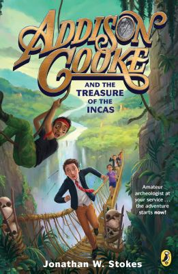 Cover image for Addison Cooke and the treasure of the Incas / Jonathan W. Stokes.