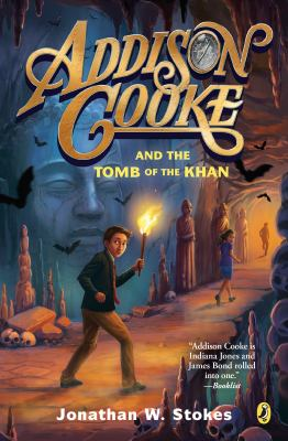 Cover image for Addison Cooke and the tomb of the Khan / Jonathan W. Stokes.