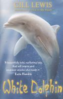 Cover image for White dolphin / Gill Lewis.