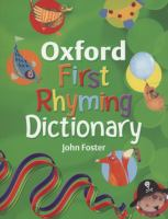 Cover image for Oxford first rhyming dictionary / John Foster ; with illustrations by Mary McQuillan, Katie Saunders, Charlotte Canty.