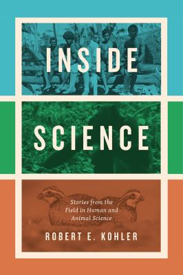 Cover image for Inside science : stories from the field in human and animal science / Robert E. Kohler.