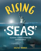 Cover image for Rising seas : flooding, climate change and our new world / text by Keltie Thomas ; art by Belle Wuthrich and Kath Boake W.