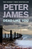 Cover image for Dead like you / Peter James.