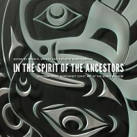 Cover image for In the spirit of the ancestors : contemporary Northwest coast art at the Burke Museum / edited by Robin K. Wright and Kathryn Bunn-Marcuse.