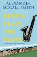 Cover image for Bertie plays the blues : a 44 Scotland Street novel / Alexander McCall Smith ; illustrations by Iain McIntosh.