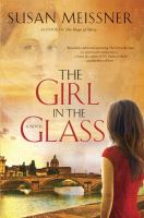 Cover image for The girl in the glass : a novel / Susan Meissner.