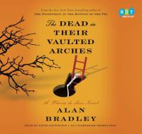 Cover image for The dead in their vaulted arches [compact disc] / Alan Bradley.