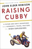 Cover image for Raising Cubby : a father and son's adventures with Asperger's, trains, tractors, and high explosives / John Elder Robison.