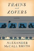Cover image for Trains and lovers : [a novel] / Alexander McCall Smith.