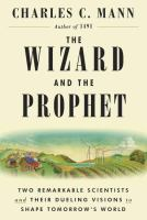 Cover image for The wizard and the prophet : two remarkable scientists and their dueling visions to shape tomorrow's world / Charles C. Mann.
