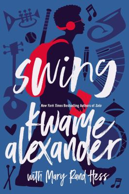 Cover image for Swing / Kwame Alexander with Mary Rand Hess.