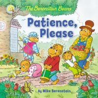 Cover image for The Berenstain Bears patience, please / by Mike Berenstain ; based on the characters created by Stan & Jan Berenstain.