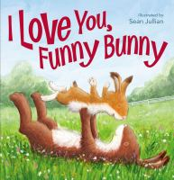 Cover image for I love you, funny bunny / [illustrated by Sean Julian].