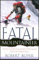Cover image for Fatal mountaineer : the high-altitude life and death of Willi Unsoeld, American Himalayan legend / Robert Roper.