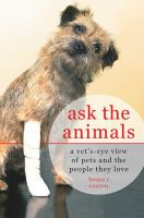 Cover image for Ask the animals : a vet's-eye view of pets and the people they love / Bruce R. Coston.
